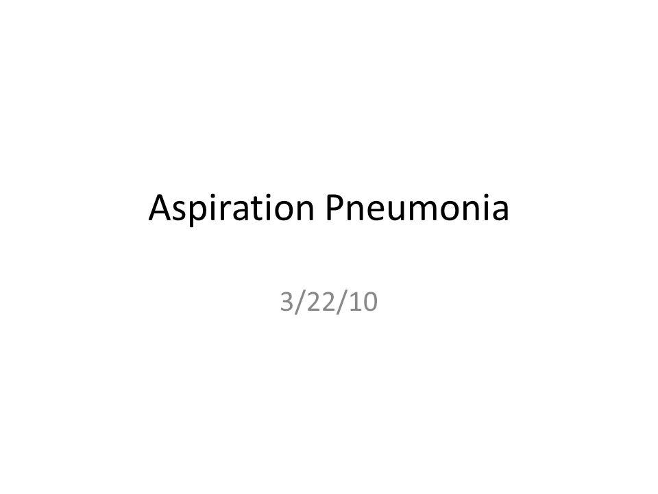 Aspiration Pneumonia 3/22/10