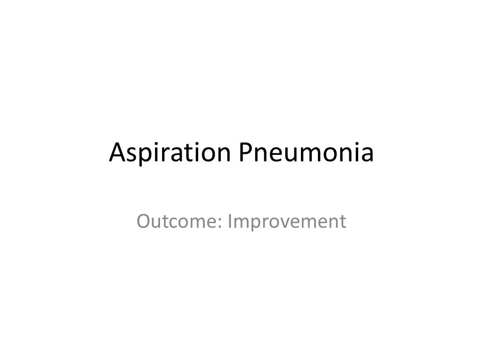 Aspiration Pneumonia Outcome: Improvement