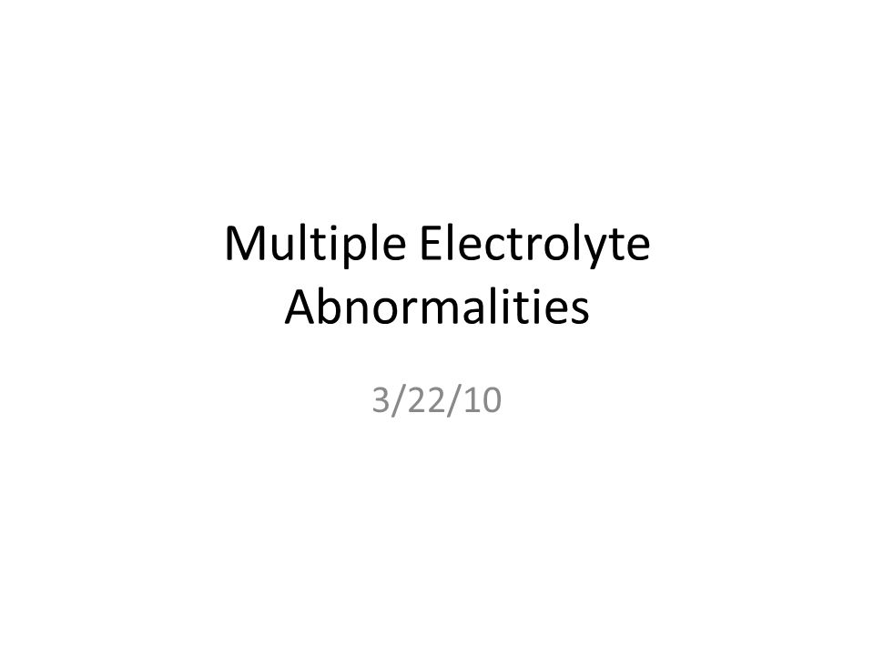 Multiple Electrolyte Abnormalities 3/22/10