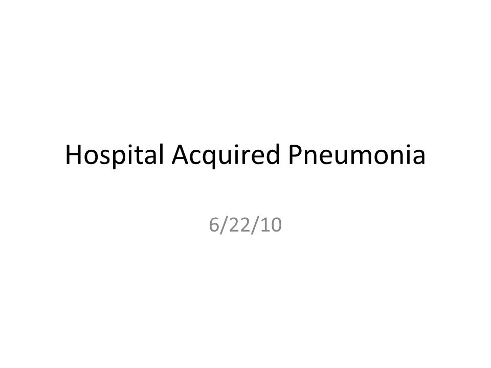 Hospital Acquired Pneumonia 6/22/10