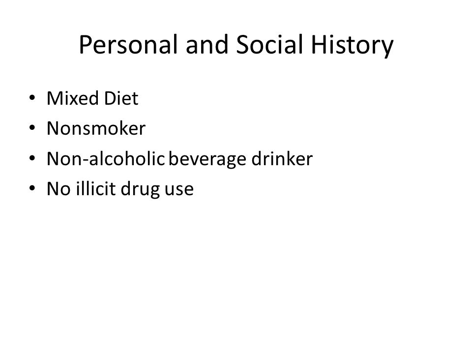 Personal and Social History Mixed Diet Nonsmoker Non-alcoholic beverage drinker No illicit drug use