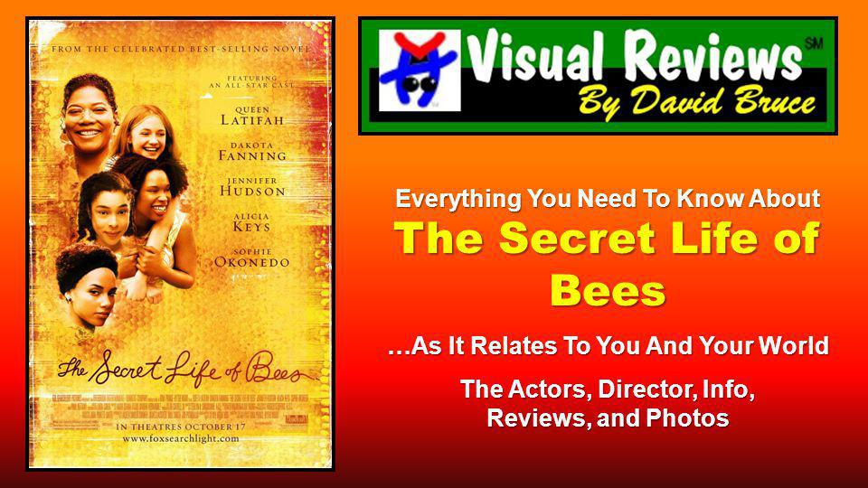 Everything You Need To Know About The Secret Life of Bees …As It Relates To You And Your World The Actors, Director, Info, Reviews, and Photos