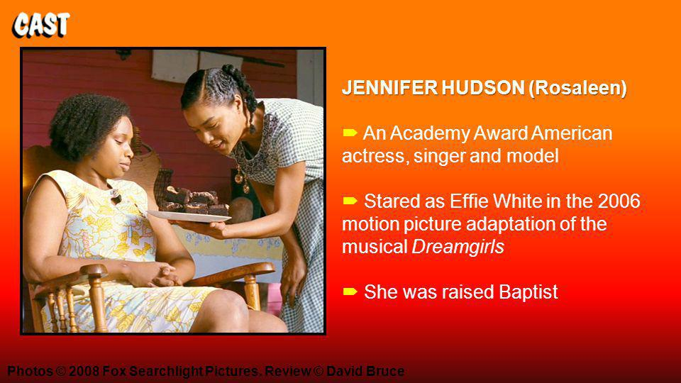 JENNIFER HUDSON (Rosaleen) JENNIFER HUDSON (Rosaleen)  An Academy Award American actress, singer and model  Stared as Effie White in the 2006 motion