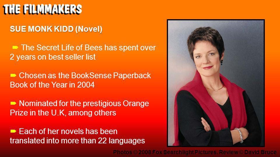 SUE MONK KIDD (Novel) SUE MONK KIDD (Novel)  The Secret Life of Bees has spent over 2 years on best seller list  Chosen as the BookSense Paperback B