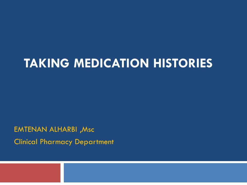 TAKING MEDICATION HISTORIES EMTENAN ALHARBI,Msc Clinical Pharmacy Department