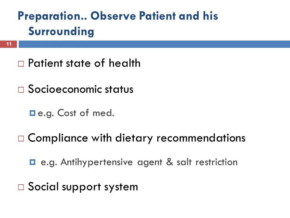 Preparation.. Observe Patient and his Surrounding 11  Patient state of health  Socioeconomic status  e.g. Cost of med.  Compliance with dietary re