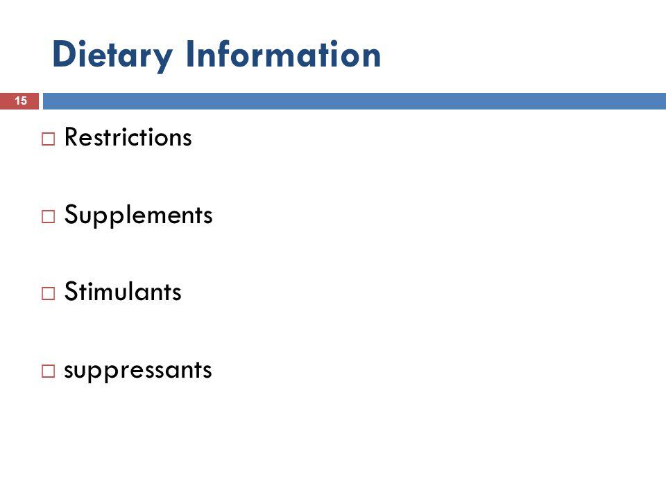 Dietary Information 15  Restrictions  Supplements  Stimulants  suppressants