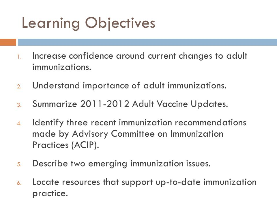 Learning Objectives 1. Increase confidence around current changes to adult immunizations. 2. Understand importance of adult immunizations. 3. Summariz