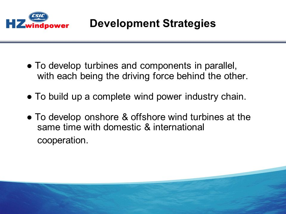 ● To develop turbines and components in parallel, with each being the driving force behind the other. ● To build up a complete wind power industry cha