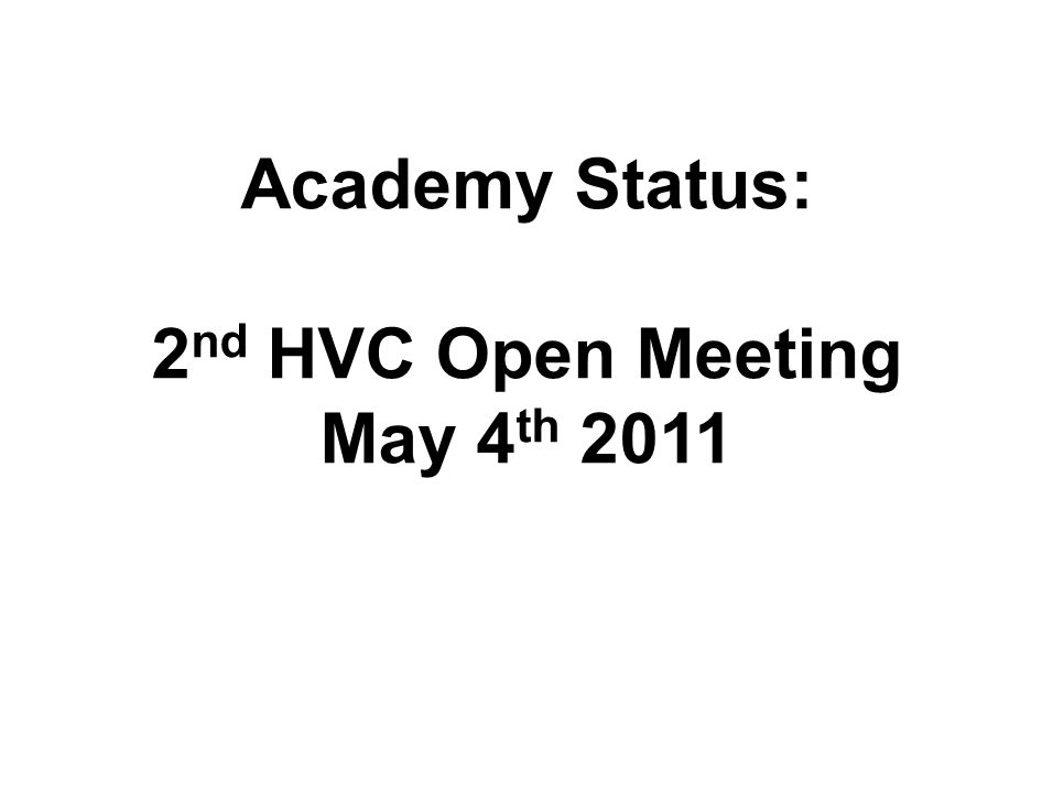 Agenda Chair of Governors introduction Update on matters since March 1 st meeting o Financial Position o Academy status: progress made with research and application o Governance – favoured option Next steps Discussion