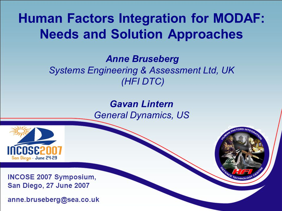 Human Factors Integration for MODAF: Needs and Solution Approaches Anne Bruseberg Systems Engineering & Assessment Ltd, UK (HFI DTC) Gavan Lintern Gen