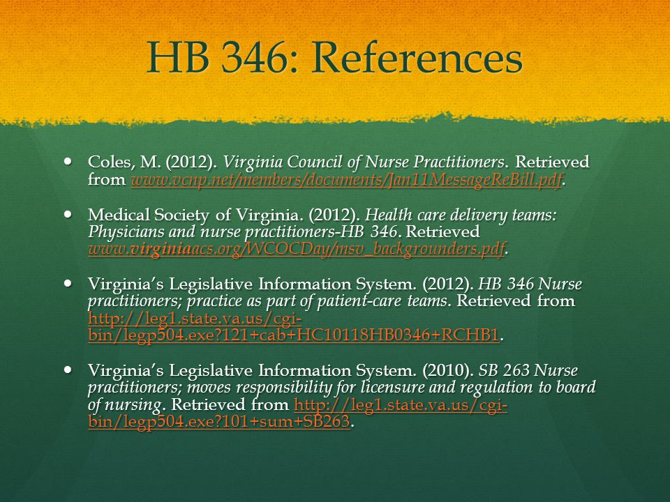 HB 346: References Coles, M. (2012). Virginia Council of Nurse Practitioners. Retrieved from www.vcnp.net/members/documents/Jan11MessageReBill.pdf. Co