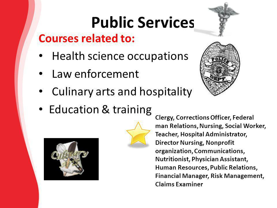 Public Services Courses related to: Health science occupations Law enforcement Culinary arts and hospitality Education & training Clergy, Corrections