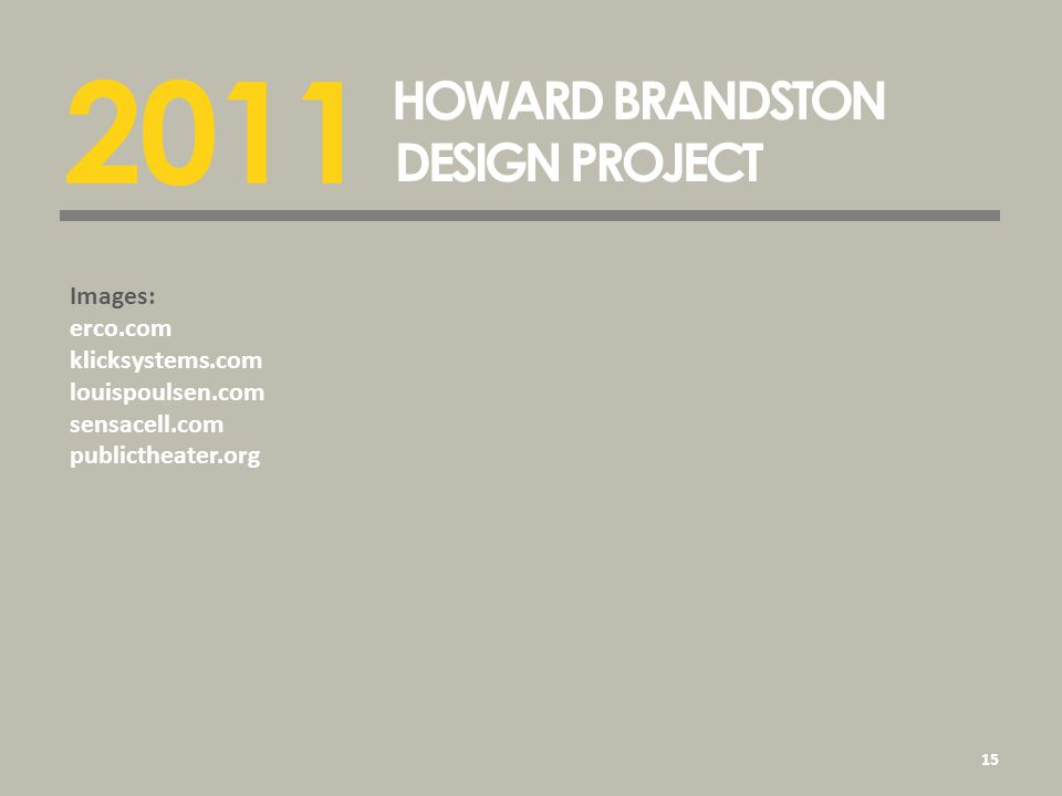 2011 HOWARD BRANDSTON DESIGN PROJECT 15 Images: erco.com klicksystems.com louispoulsen.com sensacell.com publictheater.org