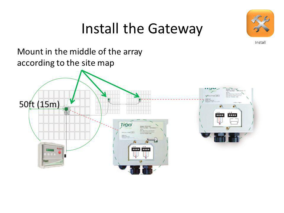 Install the Gateway Locate the location of the Gateway in the site map, near the physical center of the array Mount the Gateways either to the frame of the module or racking system Run communication cable from the MMU to the Gateways in series Install