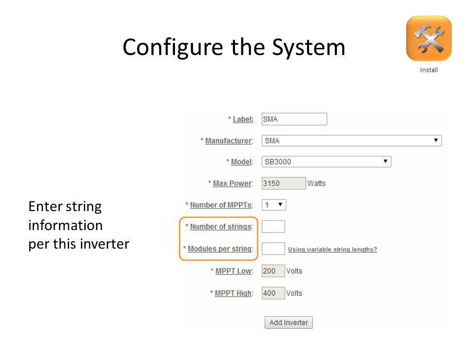 Configure the System Enter inverter information After choosing model the following will auto-fill Install