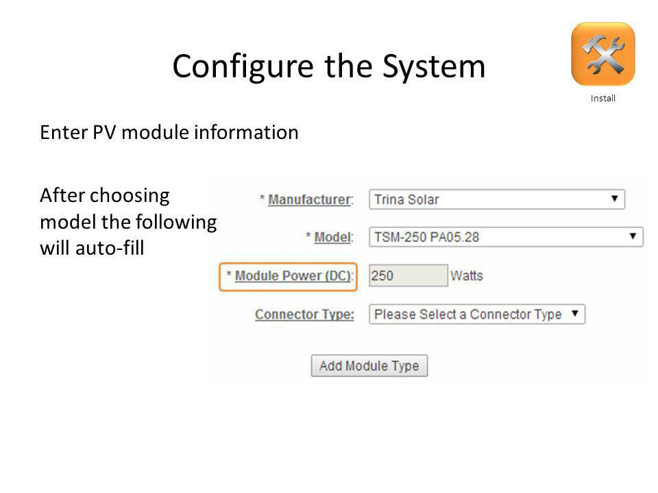 Configure the System Enter PV module information Install