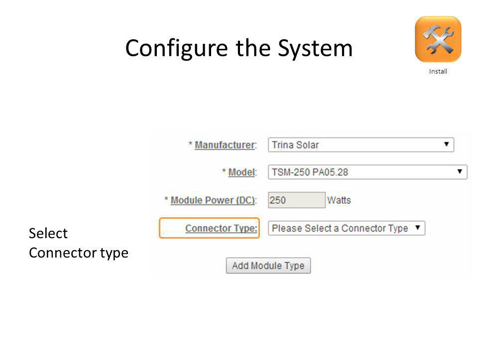 Configure the System Enter PV module information After choosing model the following will auto-fill Install