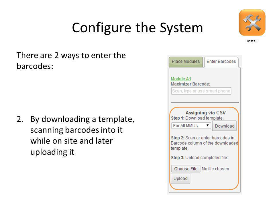 Configure the System There are 2 ways to enter the barcodes: 1.By scanning or typing the barcodes in the upper section based on the map Install