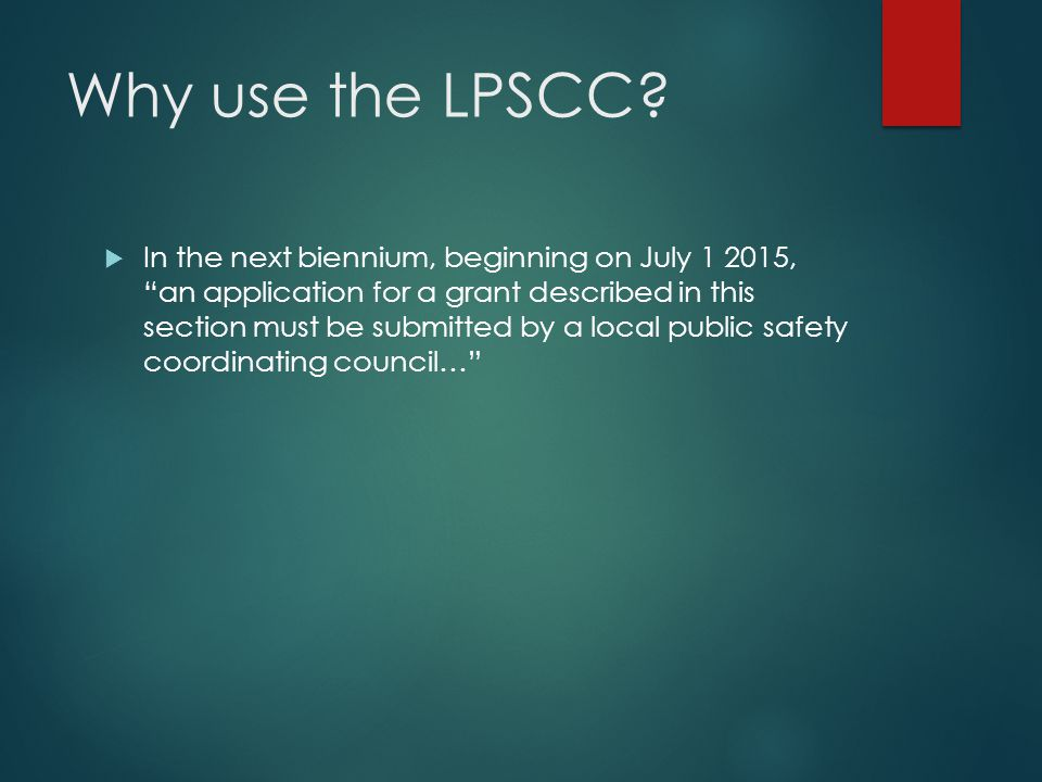 "Why use the LPSCC?  In the next biennium, beginning on July 1 2015, ""an application for a grant described in this section must be submitted by a loca"