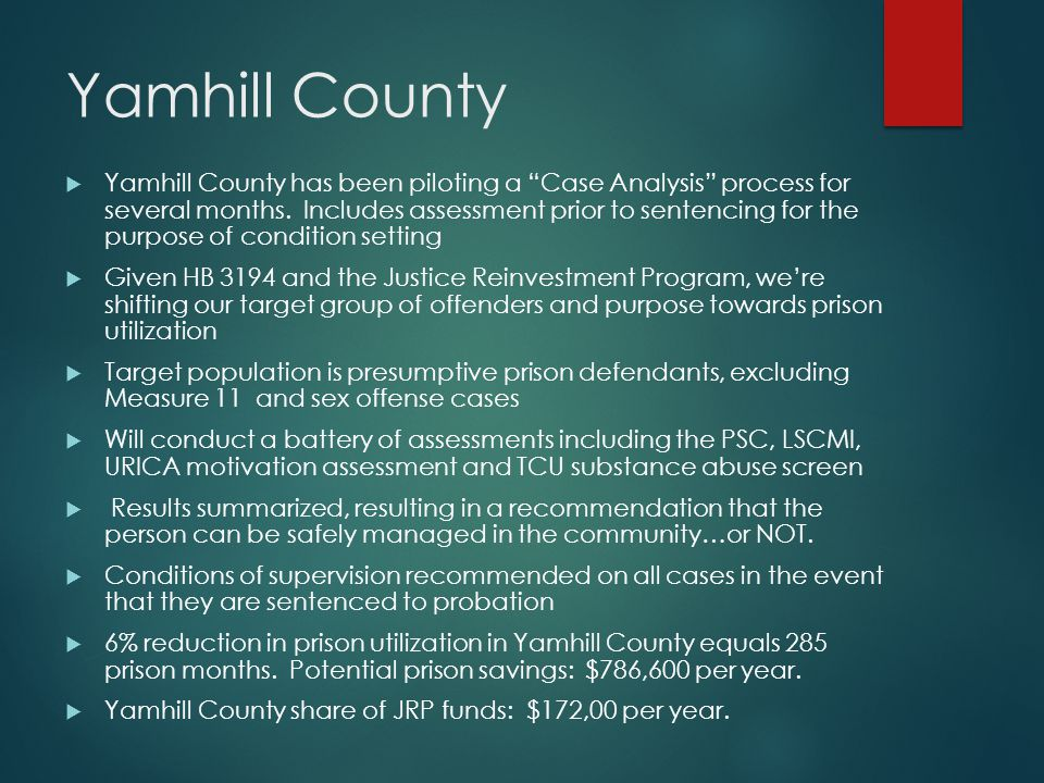 "Yamhill County  Yamhill County has been piloting a ""Case Analysis"" process for several months. Includes assessment prior to sentencing for the purpos"