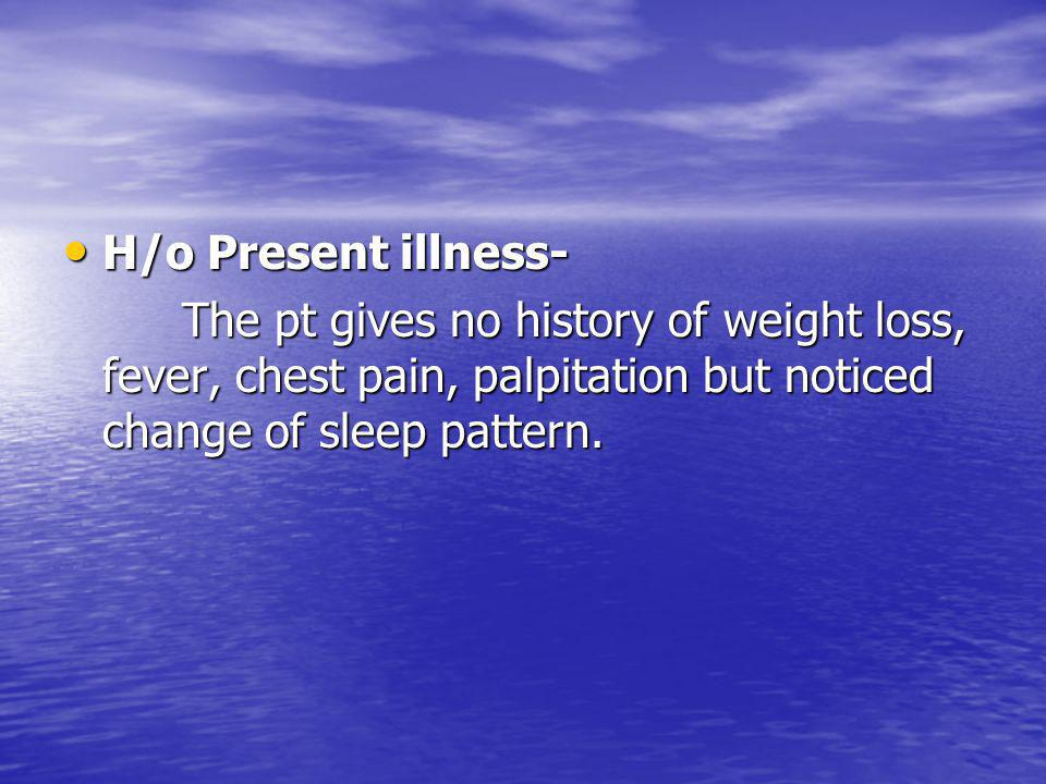 H/o Past illness- H/o Past illness- The pt.