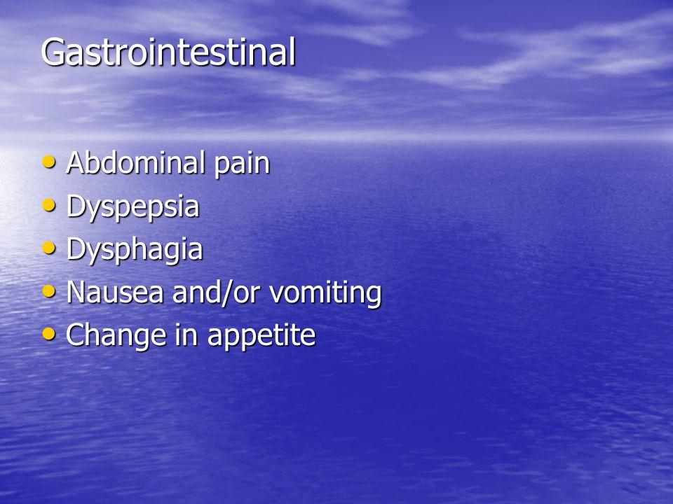 Gastrointestinal Gastrointestinal Abdominal pain Abdominal pain Dyspepsia Dyspepsia Dysphagia Dysphagia Nausea and/or vomiting Nausea and/or vomiting
