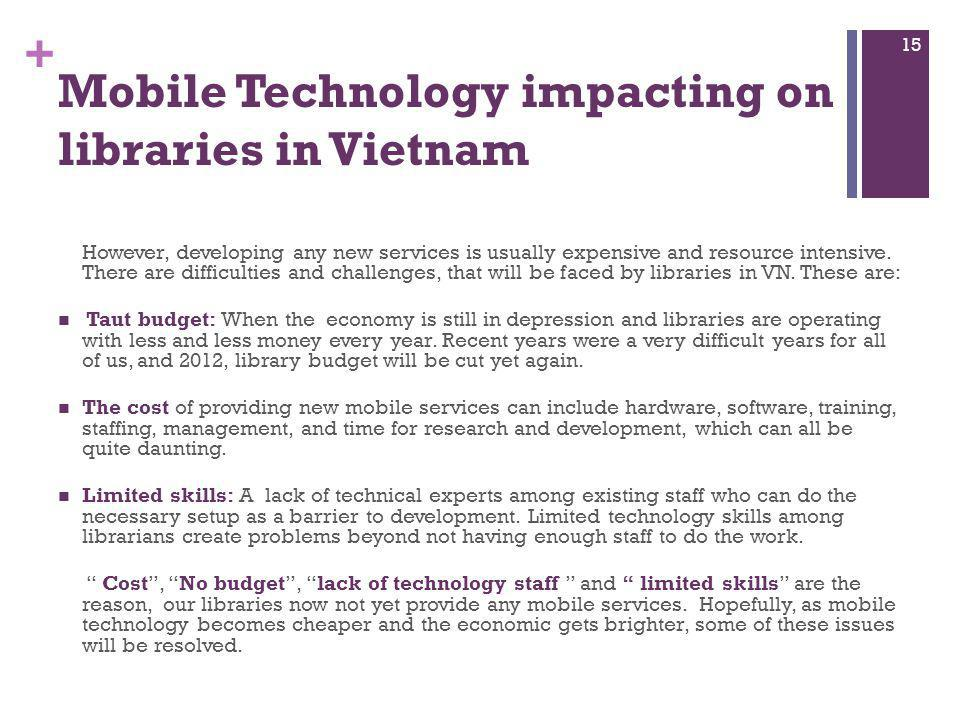 + Mobile Technology impacting on libraries in Vietnam However, developing any new services is usually expensive and resource intensive. There are diff