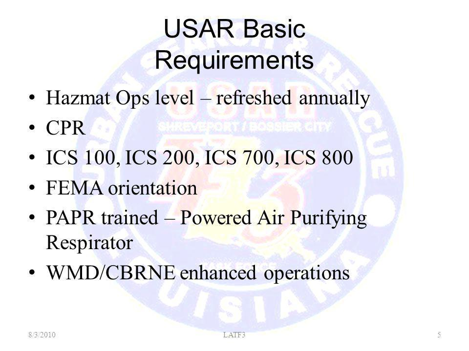 USAR Basic Requirements Hazmat Ops level – refreshed annually CPR ICS 100, ICS 200, ICS 700, ICS 800 FEMA orientation PAPR trained – Powered Air Purifying Respirator WMD/CBRNE enhanced operations 8/3/20105LATF3