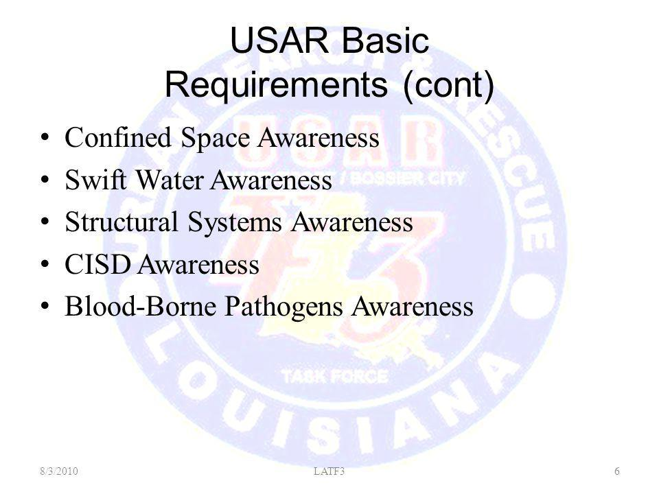 USAR Basic Requirements (cont) Confined Space Awareness Swift Water Awareness Structural Systems Awareness CISD Awareness Blood-Borne Pathogens Awareness 8/3/20106LATF3