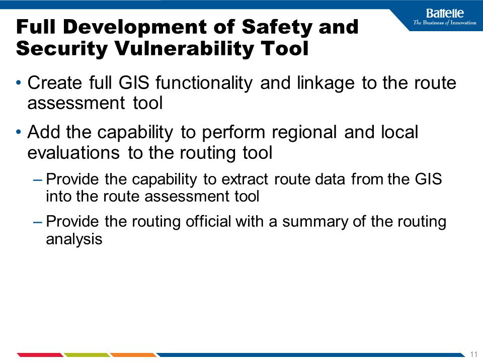 11 Full Development of Safety and Security Vulnerability Tool Create full GIS functionality and linkage to the route assessment tool Add the capabilit