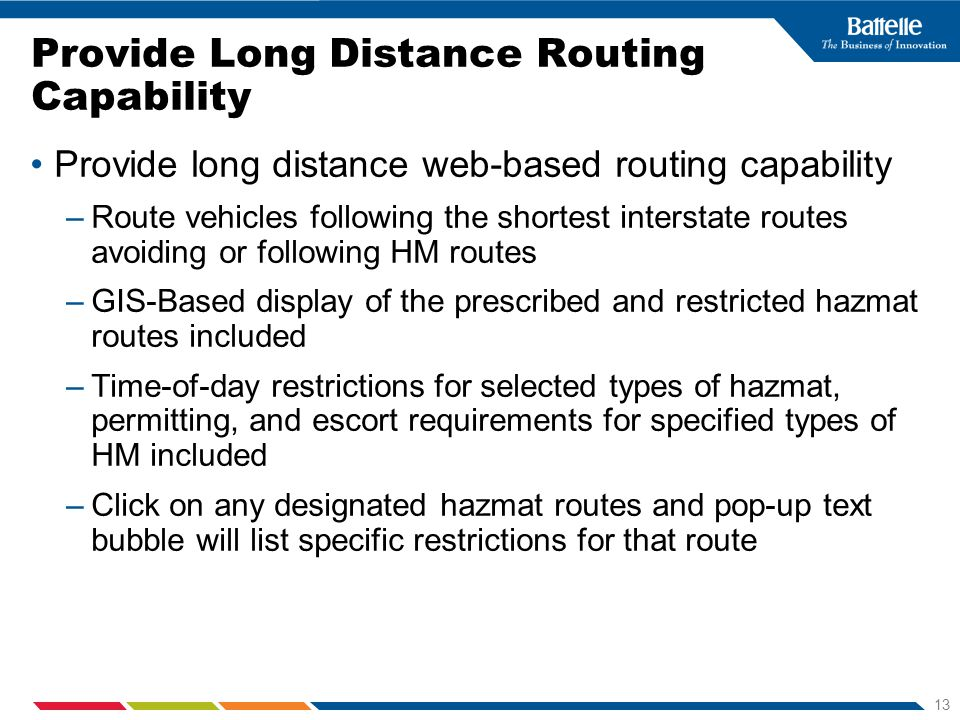 13 Provide Long Distance Routing Capability Provide long distance web-based routing capability –Route vehicles following the shortest interstate route