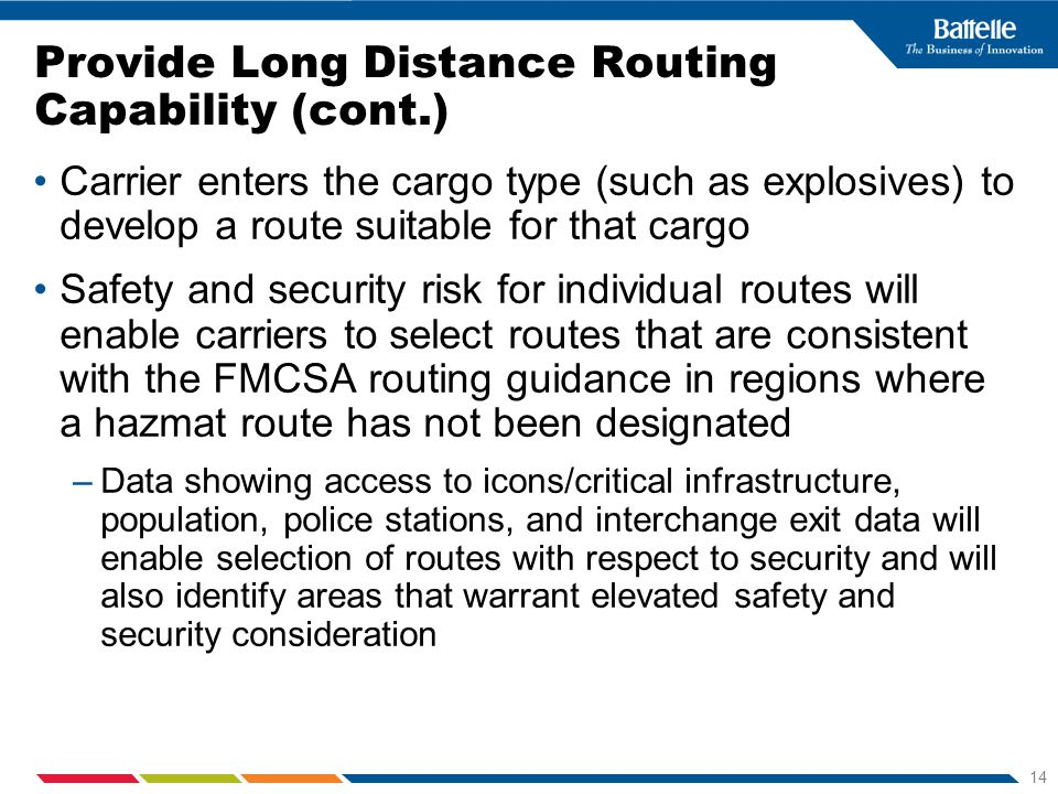 14 Provide Long Distance Routing Capability (cont.) Carrier enters the cargo type (such as explosives) to develop a route suitable for that cargo Safe