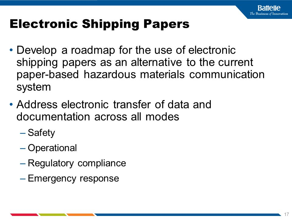 17 Electronic Shipping Papers Develop a roadmap for the use of electronic shipping papers as an alternative to the current paper-based hazardous mater