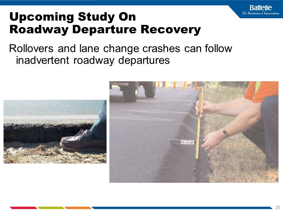26 Upcoming Study On Roadway Departure Recovery Rollovers and lane change crashes can follow inadvertent roadway departures
