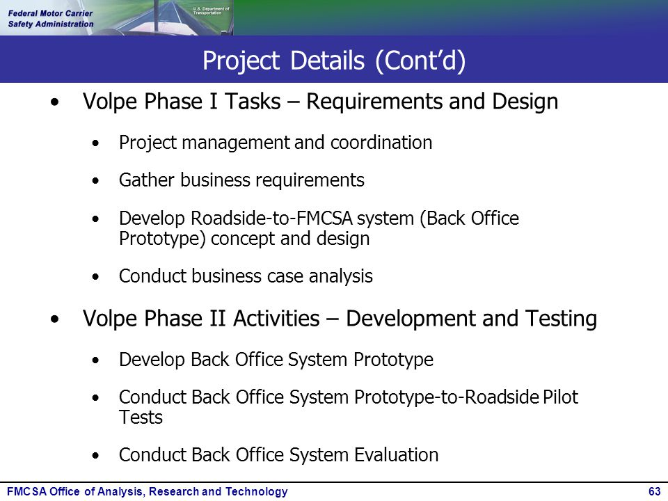 FMCSA Office of Analysis, Research and Technology63 Project Details (Cont'd) Volpe Phase I Tasks – Requirements and Design Project management and coor