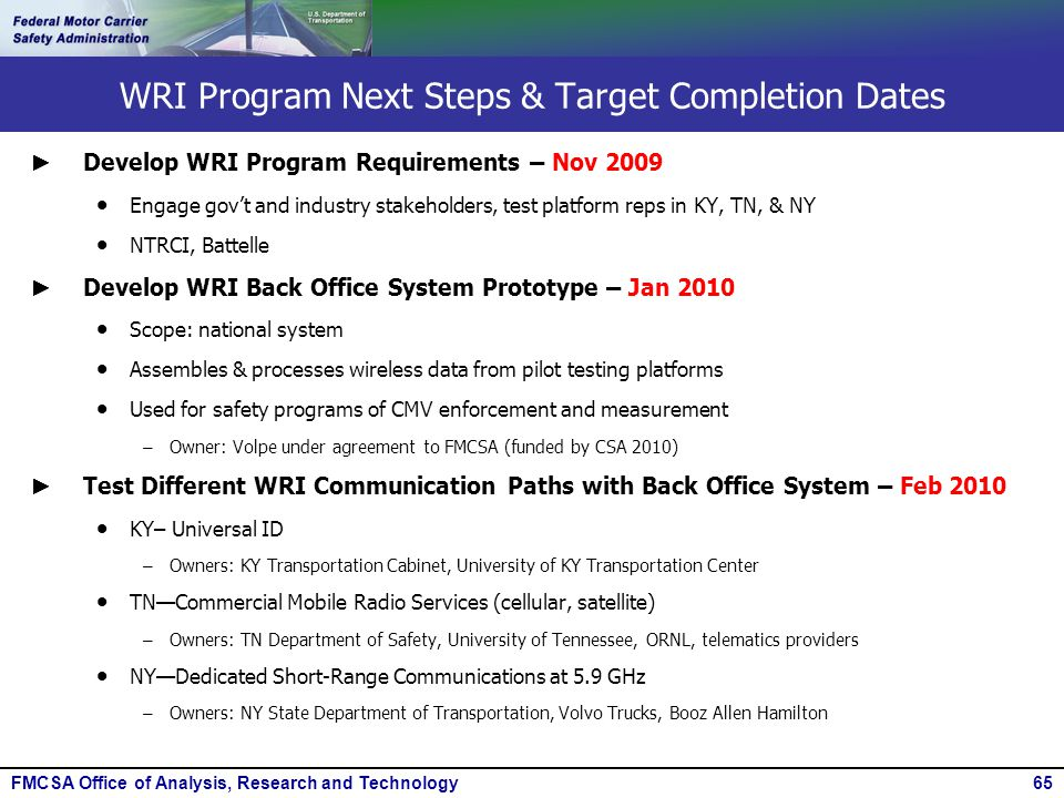 FMCSA Office of Analysis, Research and Technology65 WRI Program Next Steps & Target Completion Dates ► Develop WRI Program Requirements – Nov 2009  E
