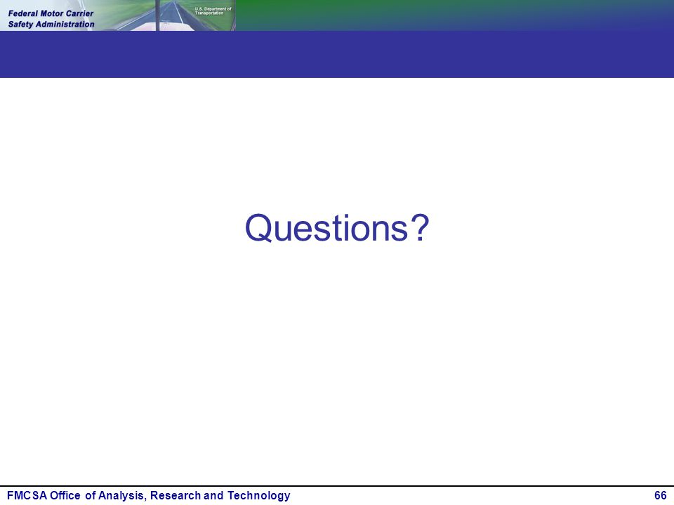 FMCSA Office of Analysis, Research and Technology66 Questions?