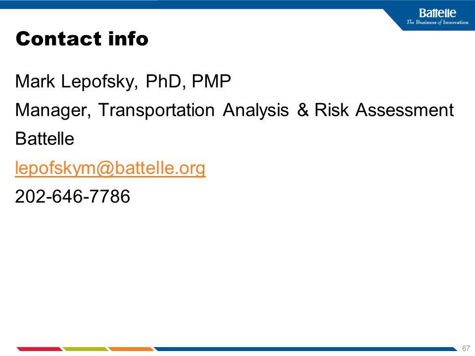 67 Contact info Mark Lepofsky, PhD, PMP Manager, Transportation Analysis & Risk Assessment Battelle lepofskym@battelle.org 202-646-7786