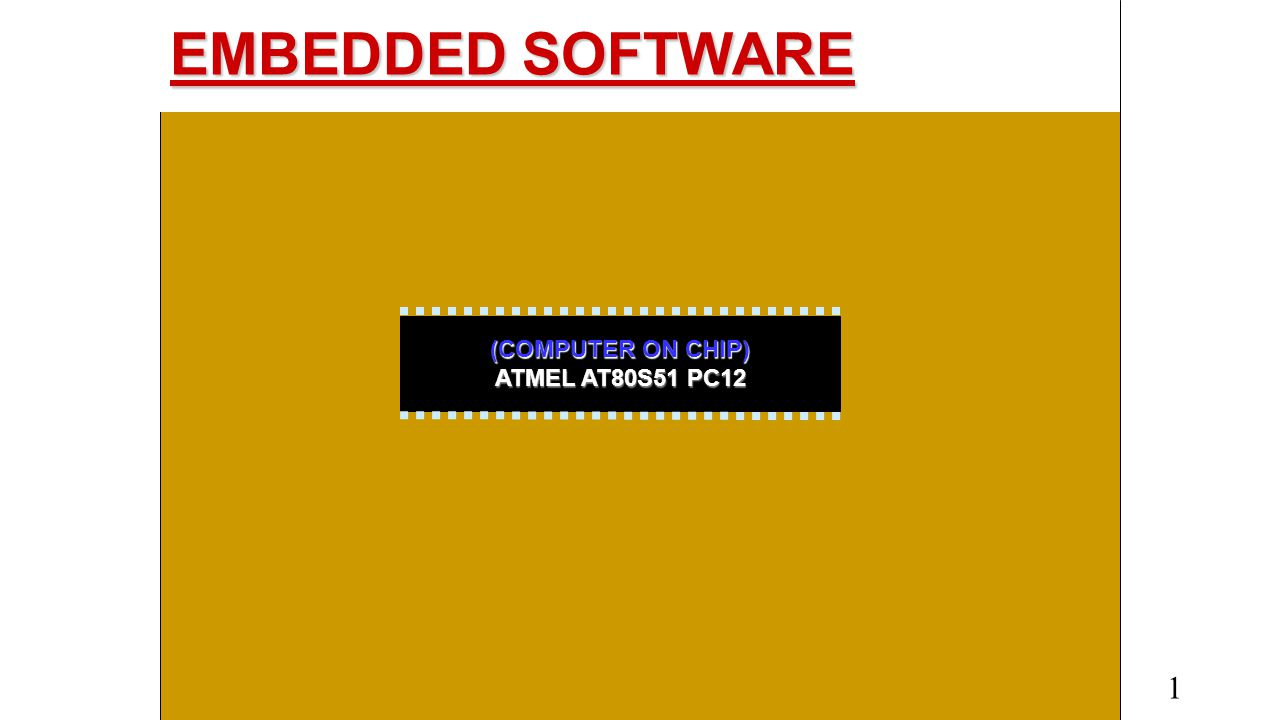 EMBEDDED SOFTWARE 1 (COMPUTER ON CHIP) ATMEL AT80S51 PC12