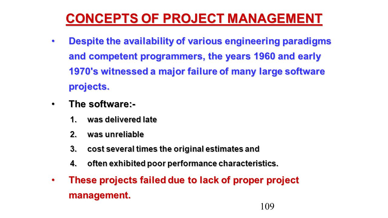 CONCEPTS OF PROJECT MANAGEMENT Despite the availability of various engineering paradigms and competent programmers, the years 1960 and early 1970's wi