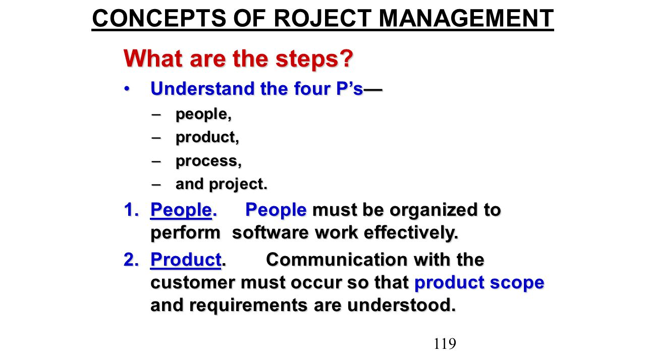 CONCEPTS OF ROJECT MANAGEMENT What are the steps? Understand the four P's—Understand the four P's— –people, –product, –process, –and project. 1.People