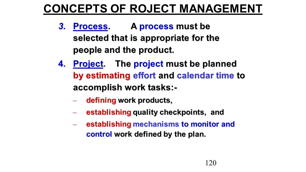 CONCEPTS OF ROJECT MANAGEMENT 3.Process.A process must be selected that is appropriate for the people and the product. 4.Project. The project must be