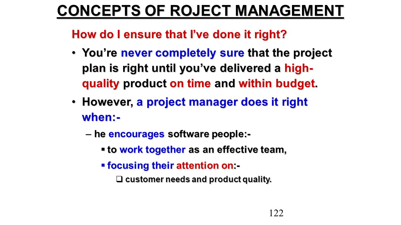 How do I ensure that I've done it right? You're never completely sure that the project plan is right until you've delivered a high- quality product on