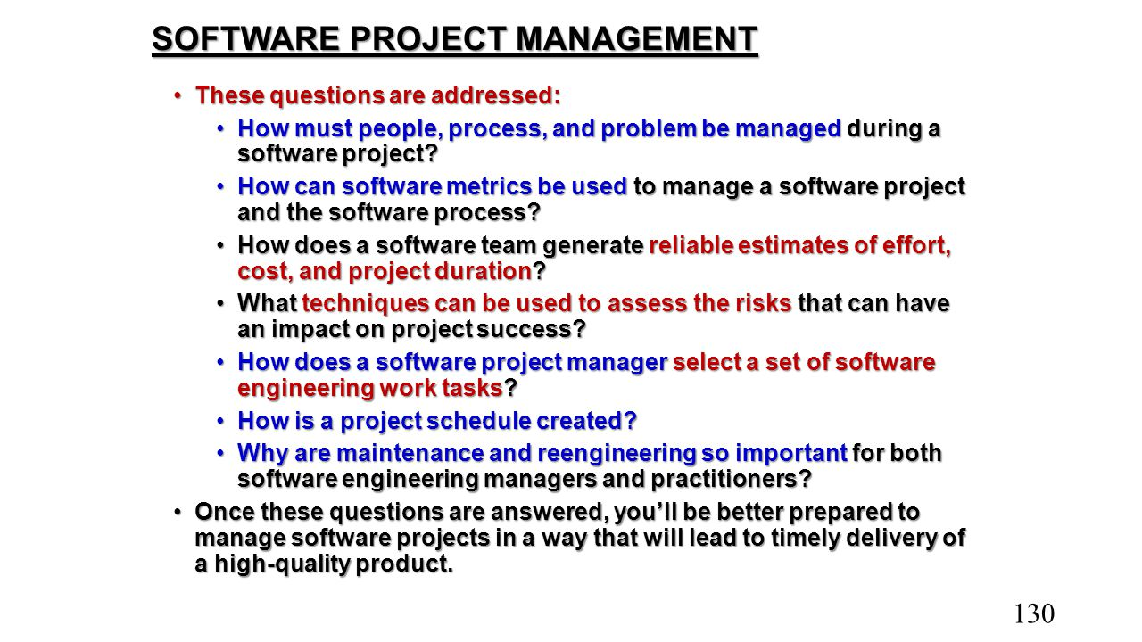 SOFTWARE PROJECT MANAGEMENT These questions are addressed:These questions are addressed: How must people, process, and problem be managed during a sof