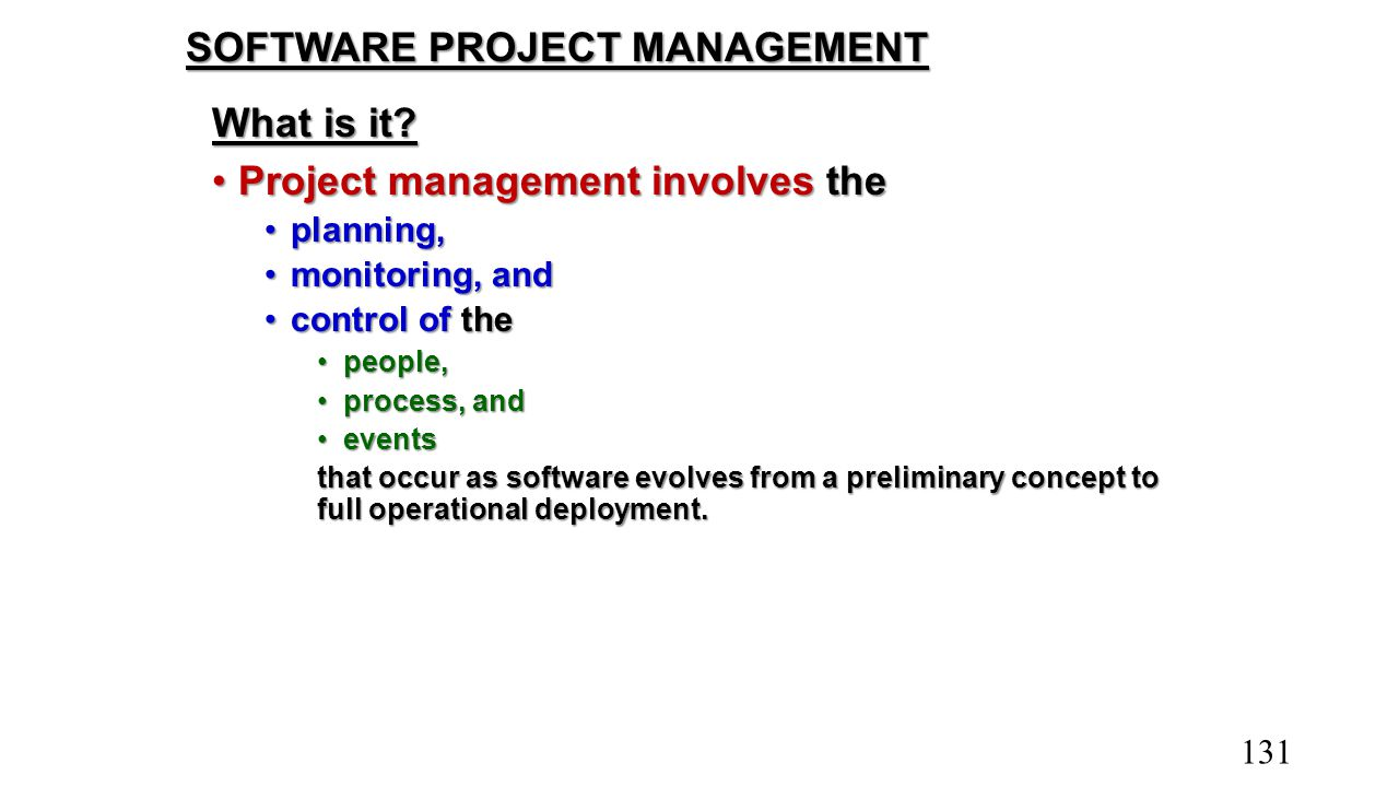SOFTWARE PROJECT MANAGEMENT What is it? Project management involves theProject management involves the planning,planning, monitoring, andmonitoring, a
