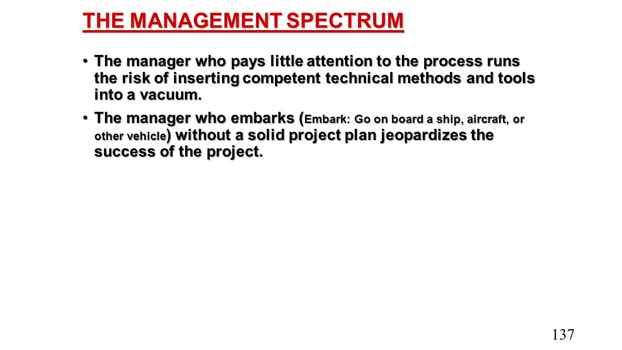THE MANAGEMENT SPECTRUM The manager who pays little attention to the process runs the risk of inserting competent technical methods and tools into a v