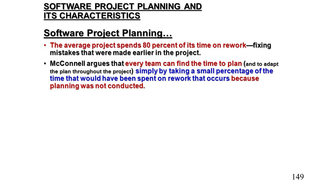 SOFTWARE PROJECT PLANNING AND ITS CHARACTERISTICS Software Project Planning… The average project spends 80 percent of its time on rework—fixing mistak