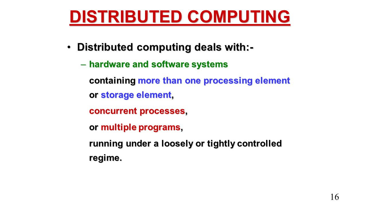 DISTRIBUTED COMPUTING Distributed computing deals with:-Distributed computing deals with:- –hardware and software systems containing more than one pro