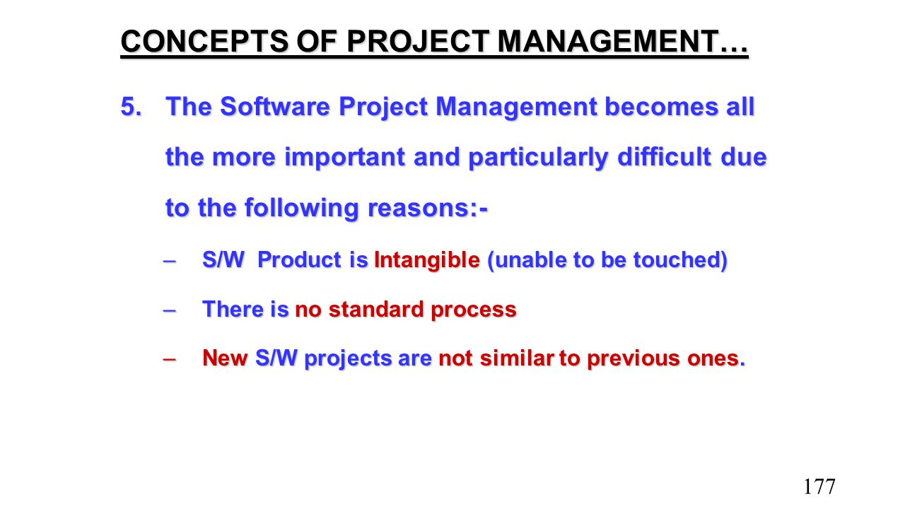 CONCEPTS OF PROJECT MANAGEMENT… 5.The Software Project Management becomes all the more important and particularly difficult due to the following reaso